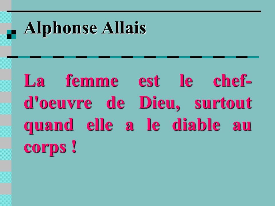 Alphonse Allais La femme est le chef- d oeuvre de Dieu, surtout quand elle a le diable au corps !