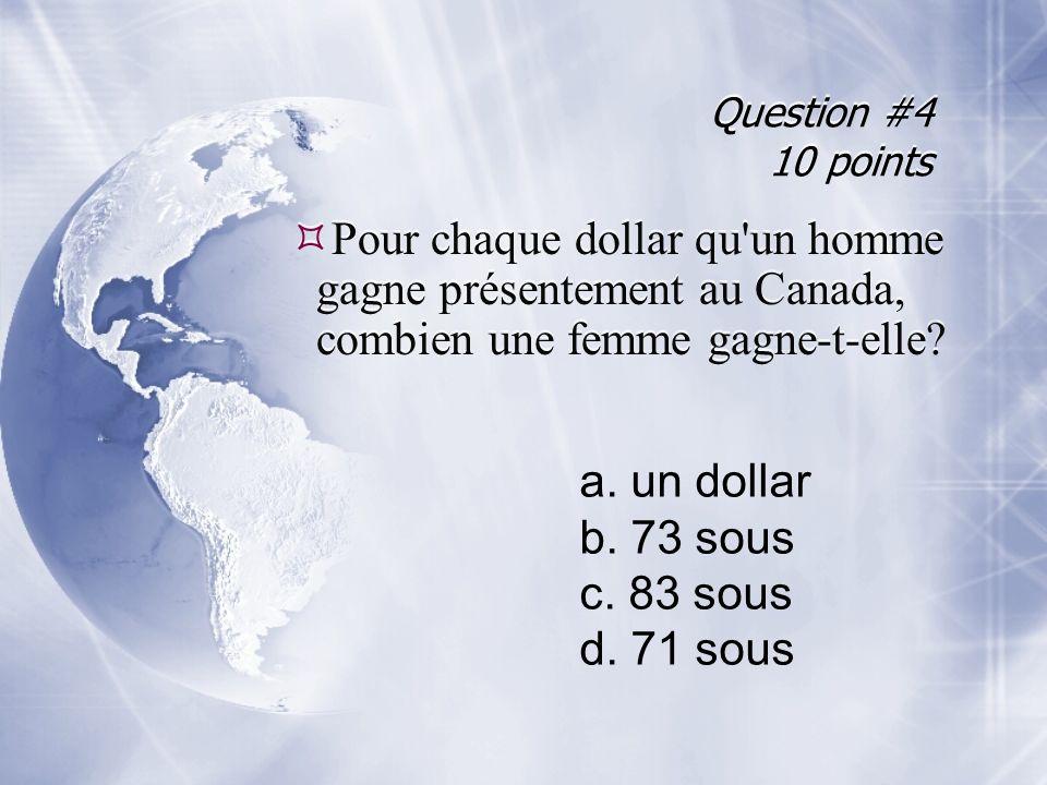Question #4 10 points Pour chaque dollar qu un homme gagne présentement au Canada, combien une femme gagne-t-elle.