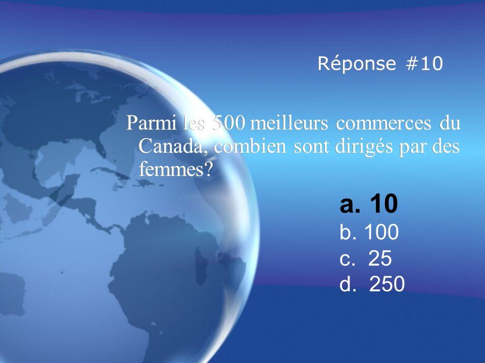 Réponse #10 Parmi les 500 meilleurs commerces du Canada, combien sont dirigés par des femmes.