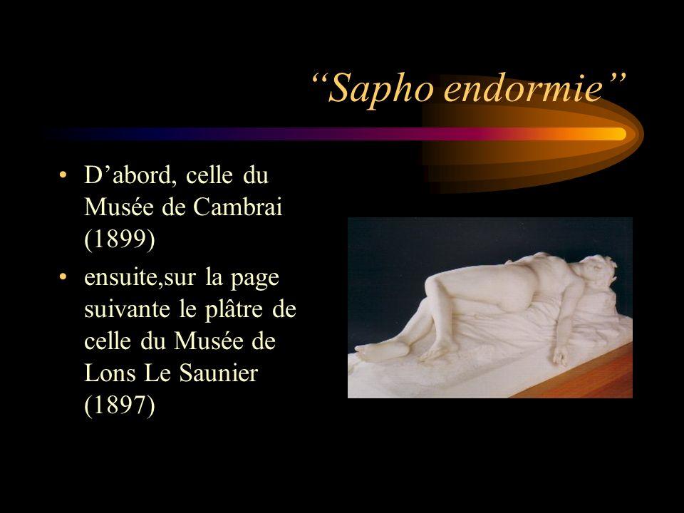 Sapho endormie Dabord, celle du Musée de Cambrai (1899) ensuite,sur la page suivante le plâtre de celle du Musée de Lons Le Saunier (1897)
