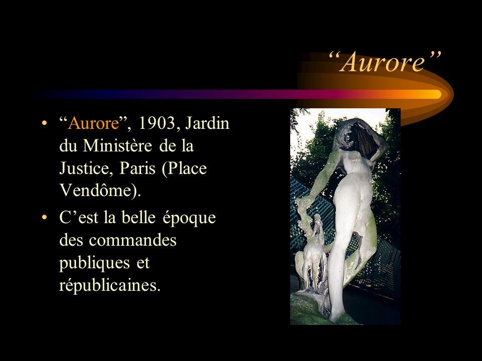 Aurore Aurore, 1903, Jardin du Ministère de la Justice, Paris (Place Vendôme). Cest la belle époque des commandes publiques et républicaines.