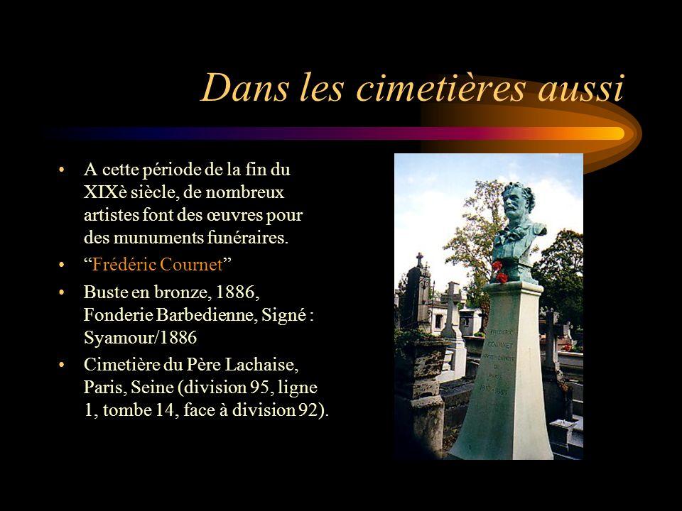 Dans les cimetières aussi A cette période de la fin du XIXè siècle, de nombreux artistes font des œuvres pour des munuments funéraires. Frédéric Courn