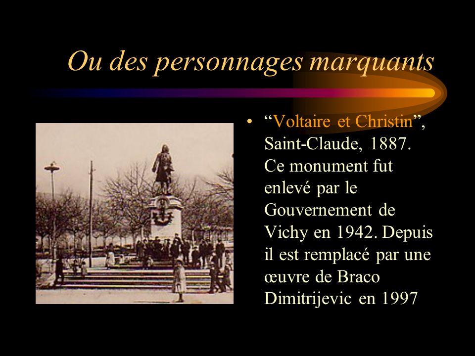 Ou des personnages marquants Voltaire et Christin, Saint-Claude, 1887. Ce monument fut enlevé par le Gouvernement de Vichy en 1942. Depuis il est remp