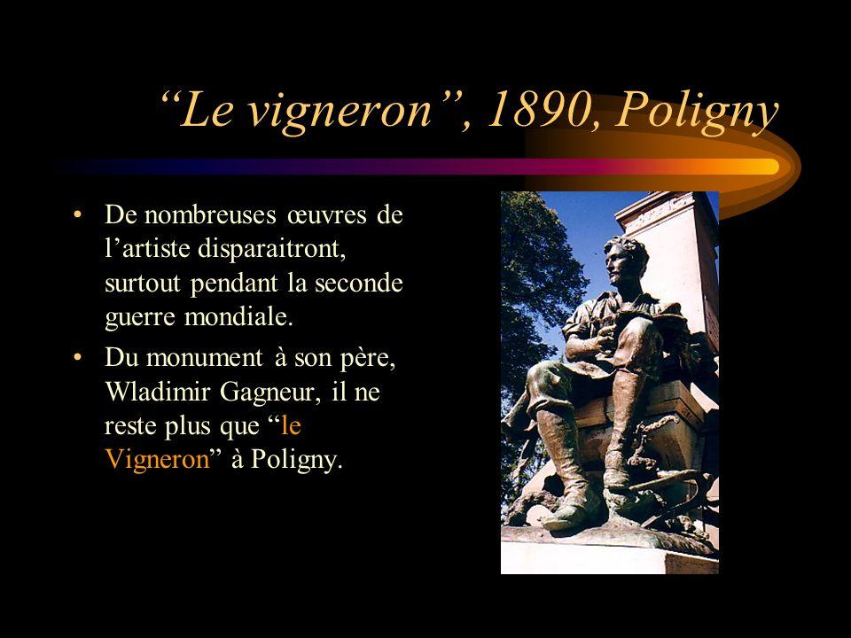 Le vigneron, 1890, Poligny De nombreuses œuvres de lartiste disparaitront, surtout pendant la seconde guerre mondiale. Du monument à son père, Wladimi