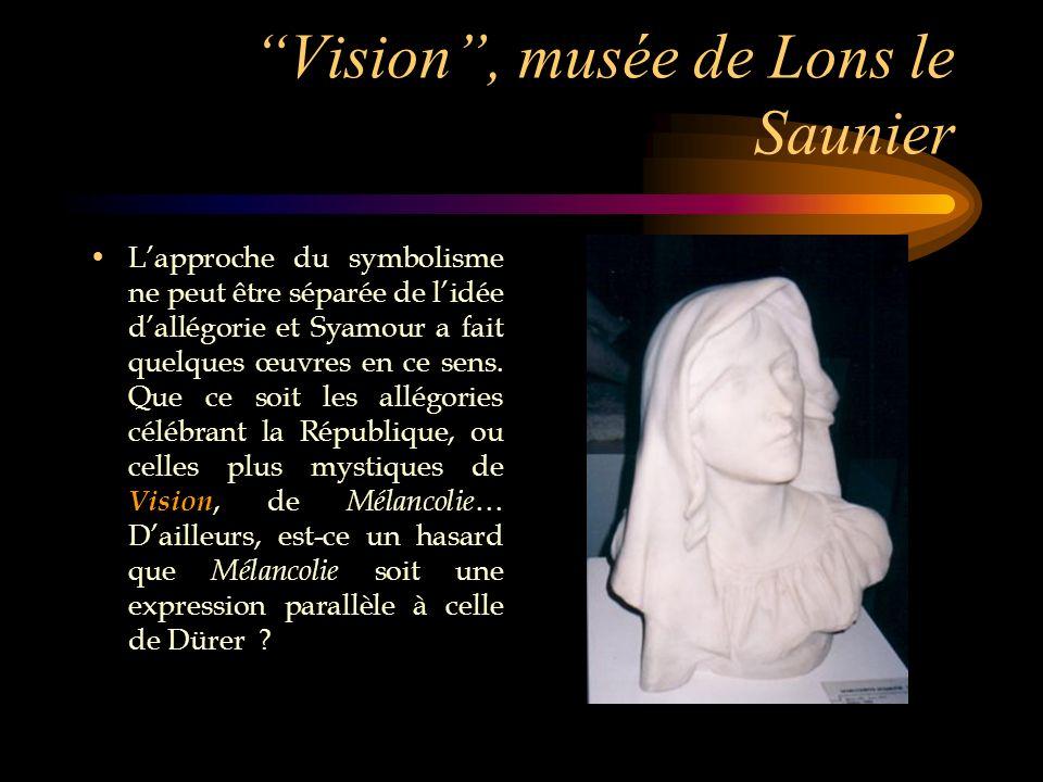 Vision, musée de Lons le Saunier Lapproche du symbolisme ne peut être séparée de lidée dallégorie et Syamour a fait quelques œuvres en ce sens. Que ce