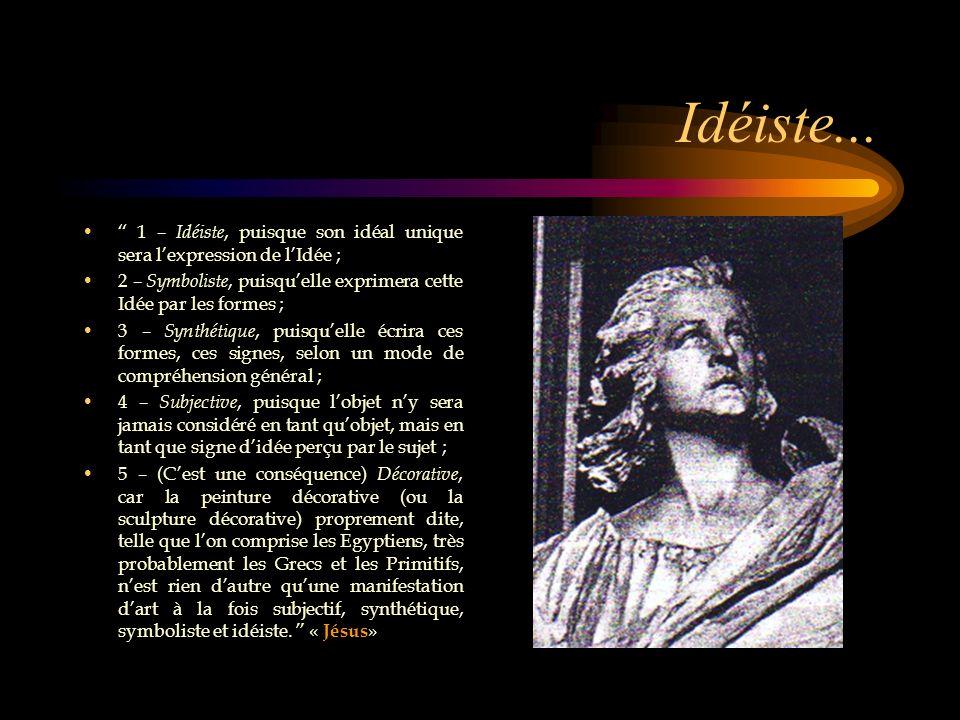 Idéiste... 1 – Idéiste, puisque son idéal unique sera lexpression de lIdée ; 2 – Symboliste, puisquelle exprimera cette Idée par les formes ; 3 – Synt