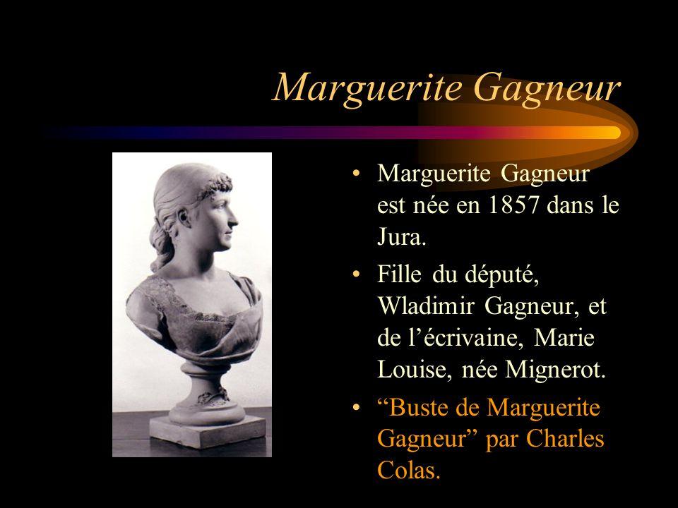 Marguerite Gagneur Marguerite Gagneur est née en 1857 dans le Jura. Fille du député, Wladimir Gagneur, et de lécrivaine, Marie Louise, née Mignerot. B