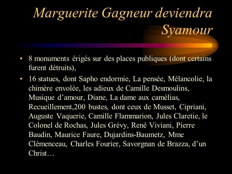 Marguerite Gagneur deviendra Syamour 8 monuments érigés sur des places publiques (dont certains furent détruits), 16 statues, dont Sapho endormie, La