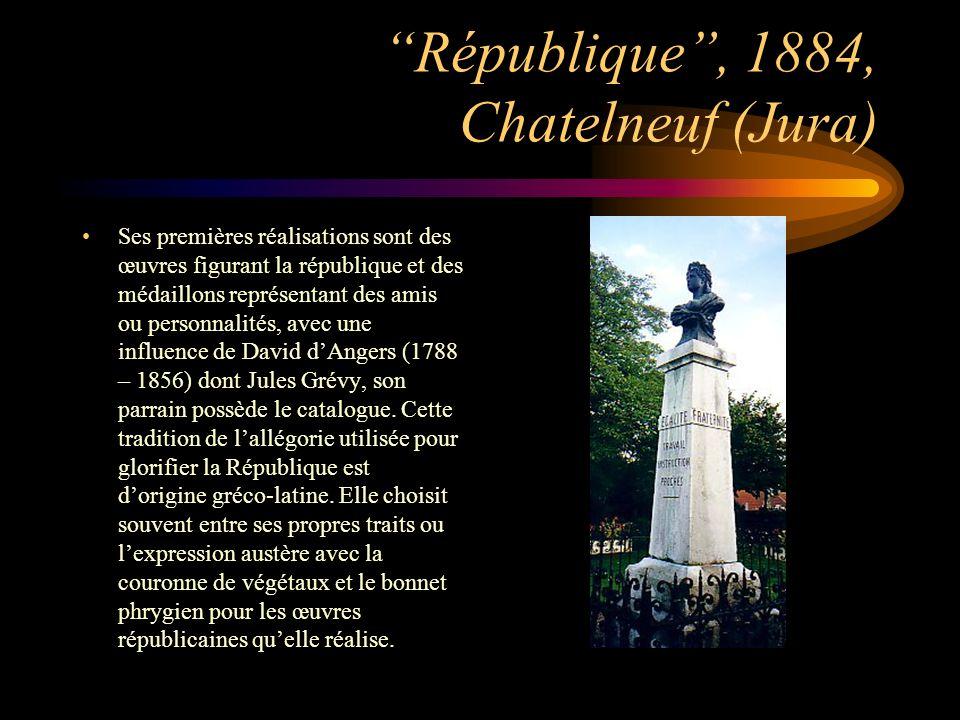 République, 1884, Chatelneuf (Jura) Ses premières réalisations sont des œuvres figurant la république et des médaillons représentant des amis ou perso