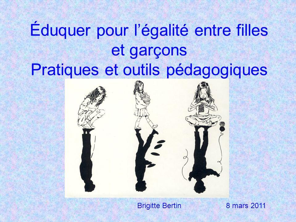 Éduquer pour légalité entre filles et garçons Pratiques et outils pédagogiques Brigitte Bertin 8 mars 2011