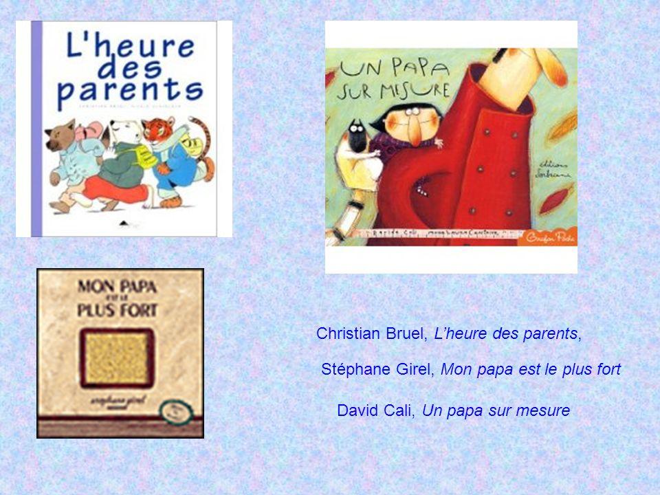 Christian Bruel, Lheure des parents, Stéphane Girel, Mon papa est le plus fort David Cali, Un papa sur mesure