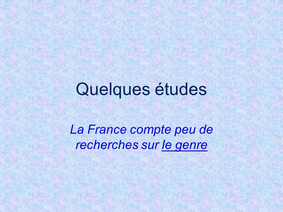 Quelques études La France compte peu de recherches sur le genre