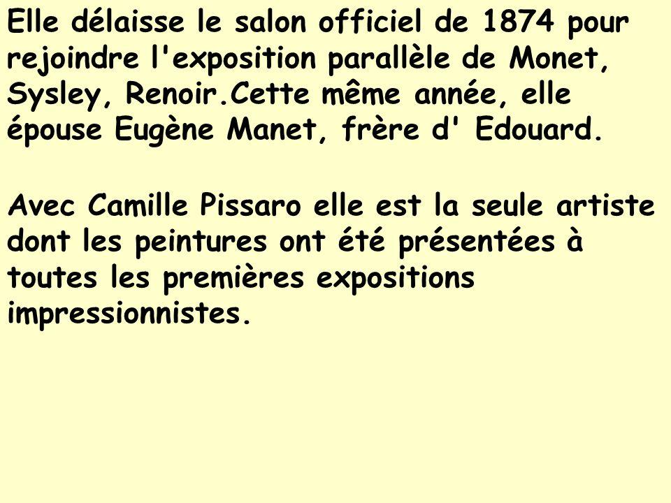Elle délaisse le salon officiel de 1874 pour rejoindre l exposition parallèle de Monet, Sysley, Renoir.Cette même année, elle épouse Eugène Manet, frère d Edouard.