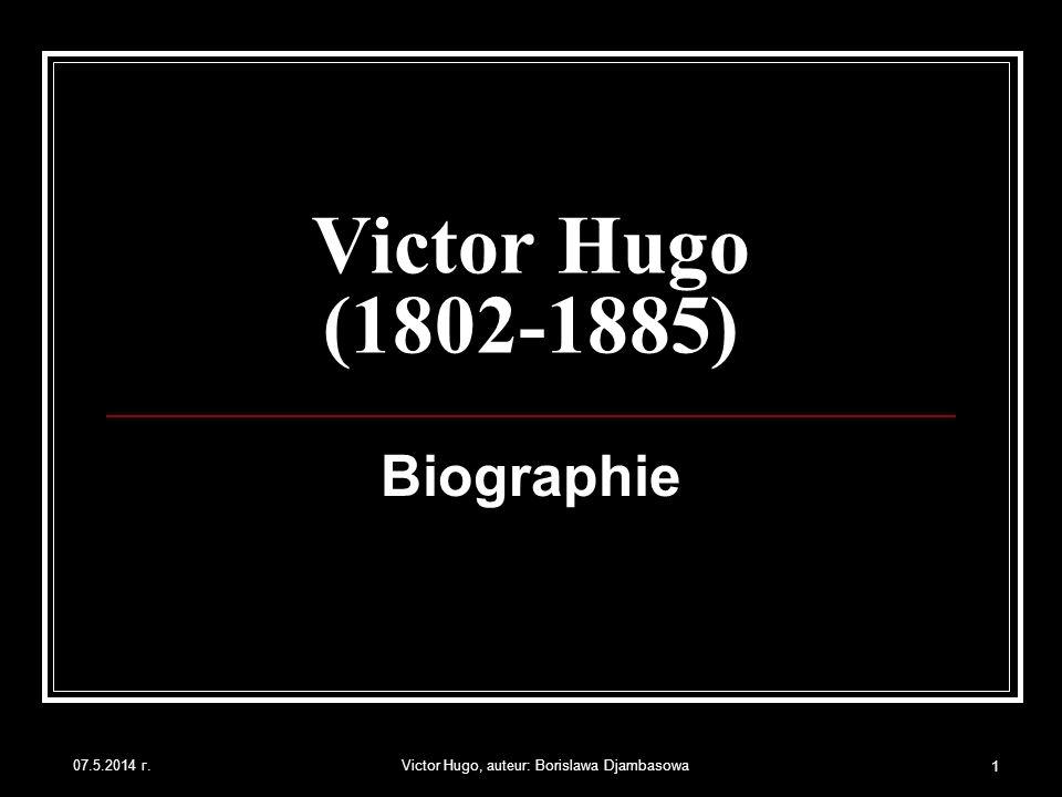 07.5.2014 г.Victor Hugo, auteur: Borislawa Djambasowa2 Naissance Il naît le 26 février 1802, en plaine gloire napoléonienne et admire son père, général de Napoléon