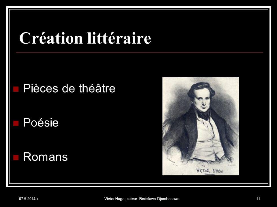 07.5.2014 г.Victor Hugo, auteur: Borislawa Djambasowa11 Création littéraire Pièces de théâtre Poésie Romans