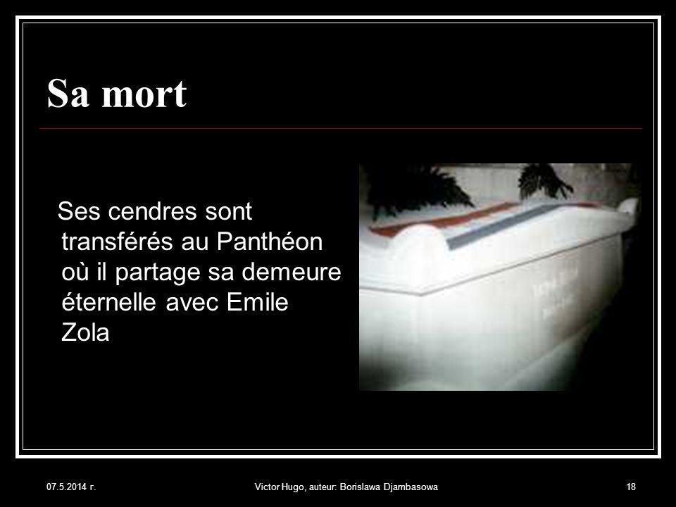 07.5.2014 г.Victor Hugo, auteur: Borislawa Djambasowa18 Sa mort Ses cendres sont transférés au Panthéon où il partage sa demeure éternelle avec Emile