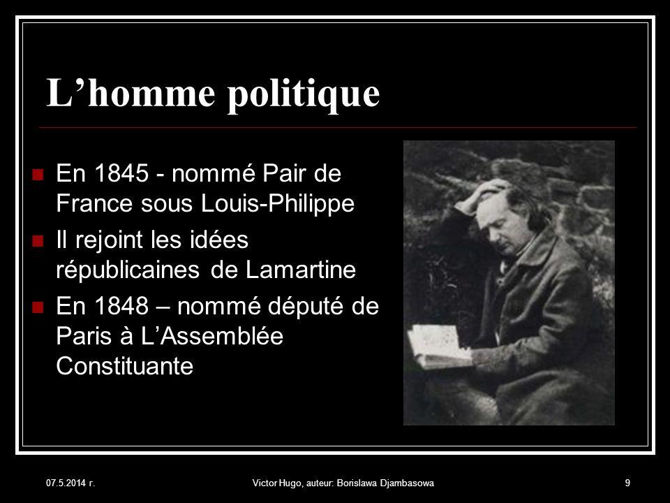 07.5.2014 г.Victor Hugo, auteur: Borislawa Djambasowa9 Lhomme politique En 1845 - nommé Pair de France sous Louis-Philippe Il rejoint les idées républ