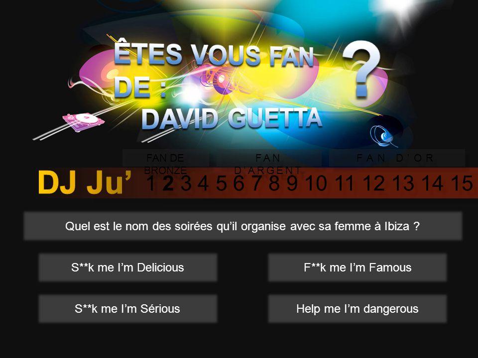1 2 3 4 5 6 7 8 9 10 11 12 13 14 15 FAN DE BRONZE FAN DARGENT FAN DOR Quel est le nom des soirées quil organise avec sa femme à Ibiza .