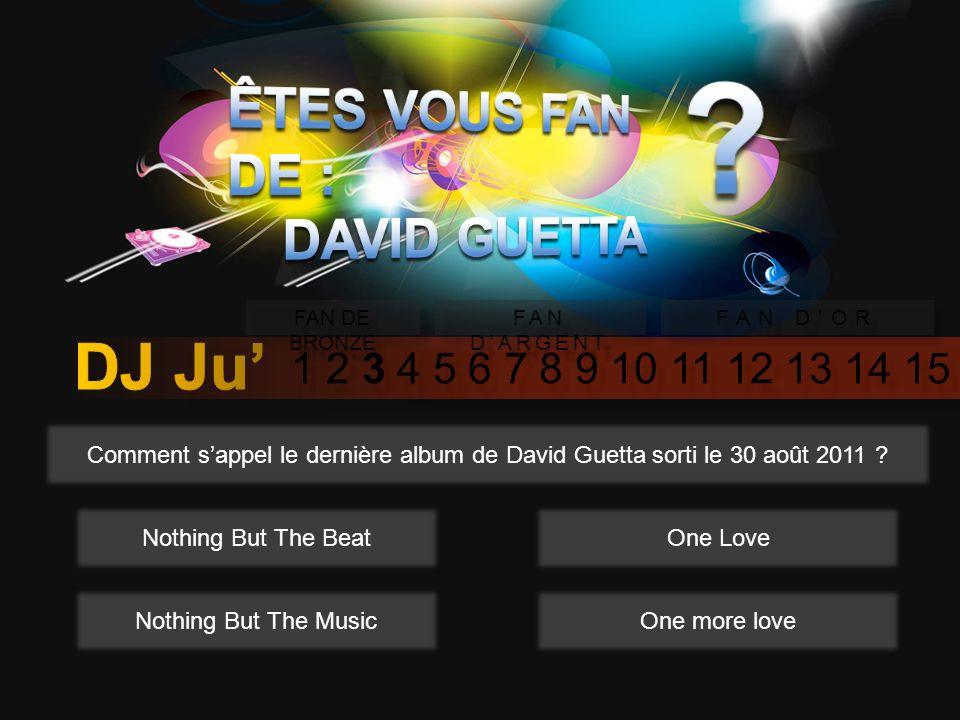 1 2 3 4 5 6 7 8 9 10 11 12 13 14 15 FAN DE BRONZE FAN DARGENT FAN DOR Comment sappel le dernière album de David Guetta sorti le 30 août 2011 .