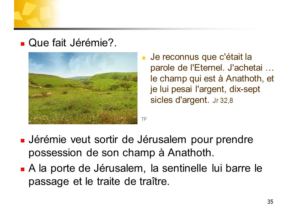 35 Que fait Jérémie?.Je reconnus que c était la parole de l Eternel.