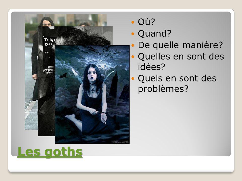 Les goths Les goths Où.Quand. De quelle manière. Quelles en sont des idées.