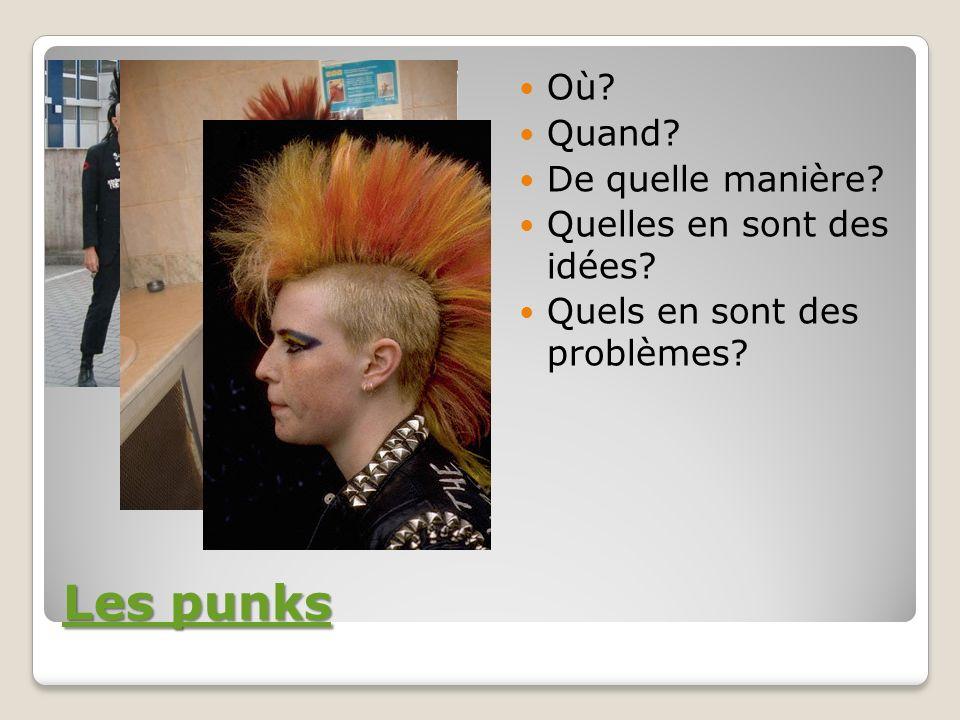 Les punks Les punks Où? Quand? De quelle manière? Quelles en sont des idées? Quels en sont des problèmes?