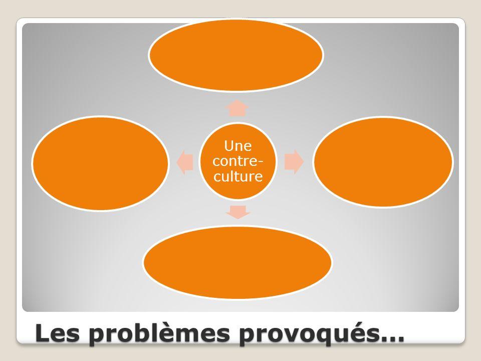 Les problèmes provoqués... Une contre- culture