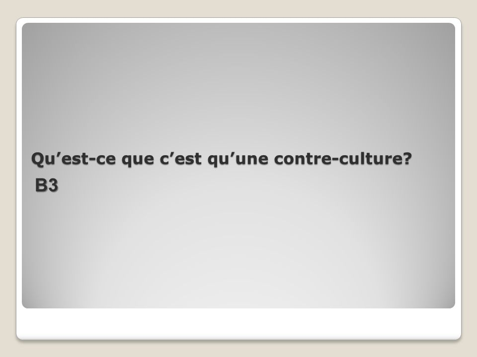Quest-ce que cest quune contre-culture? В3