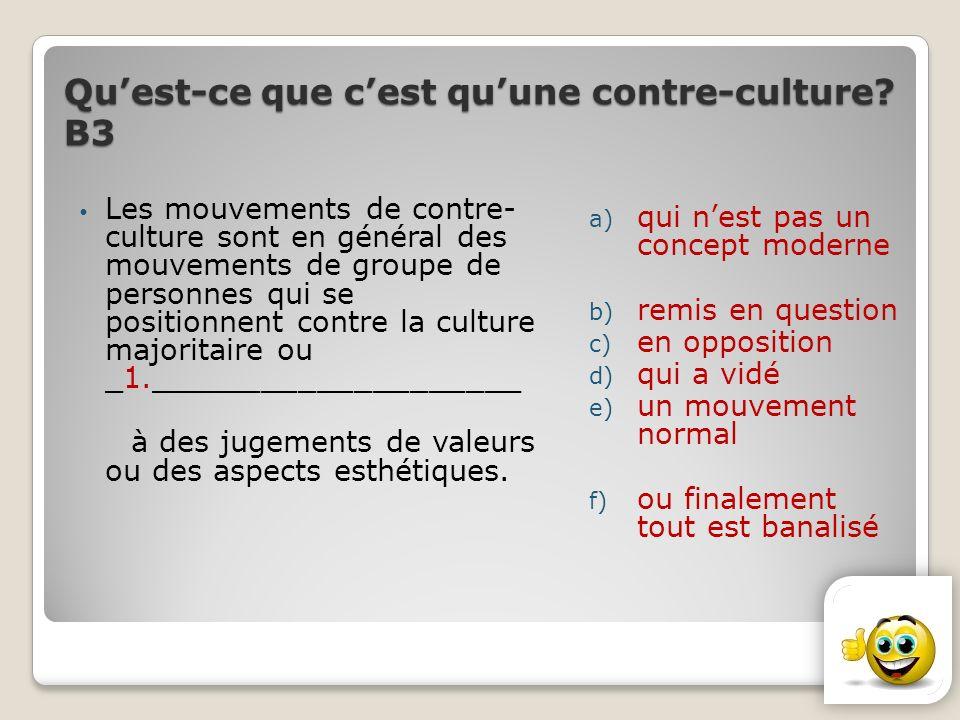 Quest-ce que cest quune contre-culture? В3 Les mouvements de contre- culture sont en général des mouvements de groupe de personnes qui se positionnent