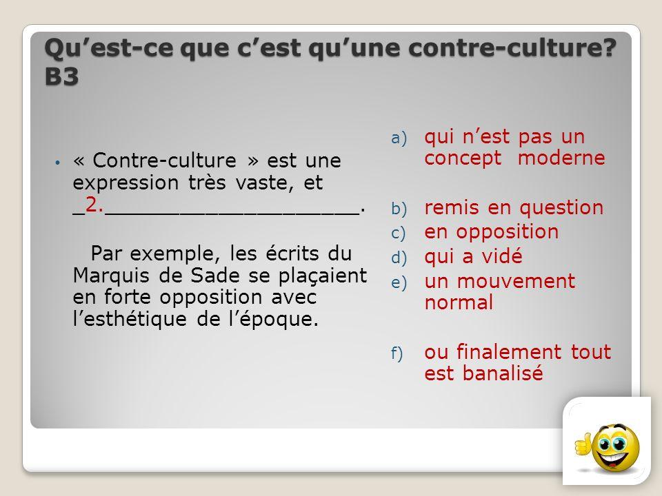 Quest-ce que cest quune contre-culture? В3 « Contre-culture » est une expression très vaste, et _2.____________________. Par exemple, les écrits du Ma