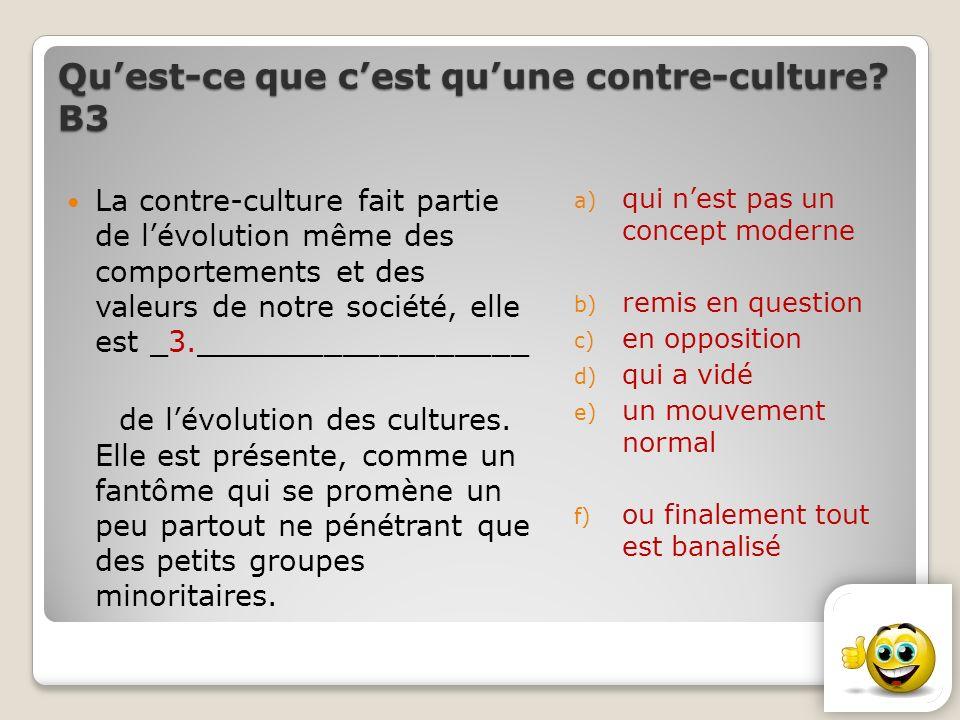 Quest-ce que cest quune contre-culture? В3 La contre-culture fait partie de lévolution même des comportements et des valeurs de notre société, elle es