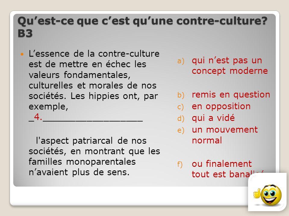 Quest-ce que cest quune contre-culture? В3 Lessence de la contre-culture est de mettre en échec les valeurs fondamentales, culturelles et morales de n