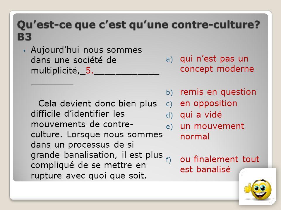 Quest-ce que cest quune contre-culture? В3 Aujourdhui nous sommes dans une société de multiplicité,_5.____________ ________ Cela devient donc bien plu