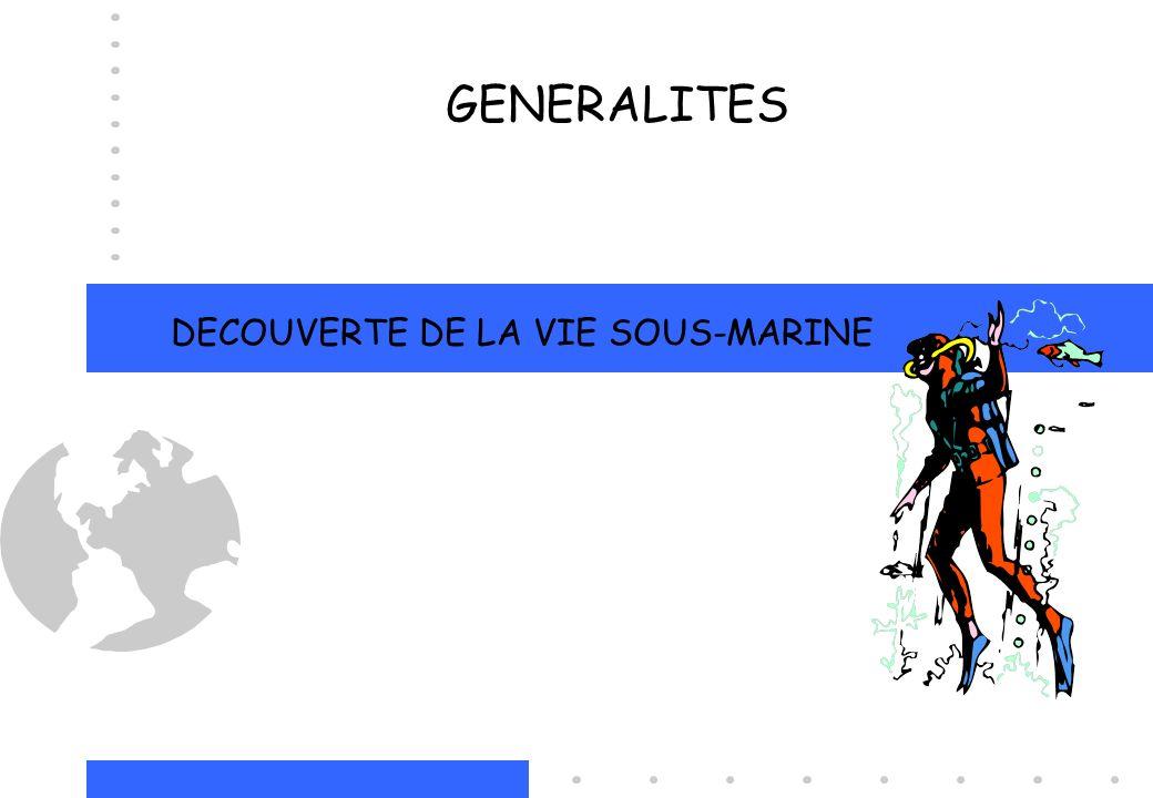 DECOUVERTE DE LA VIE SOUS-MARINE GENERALITES