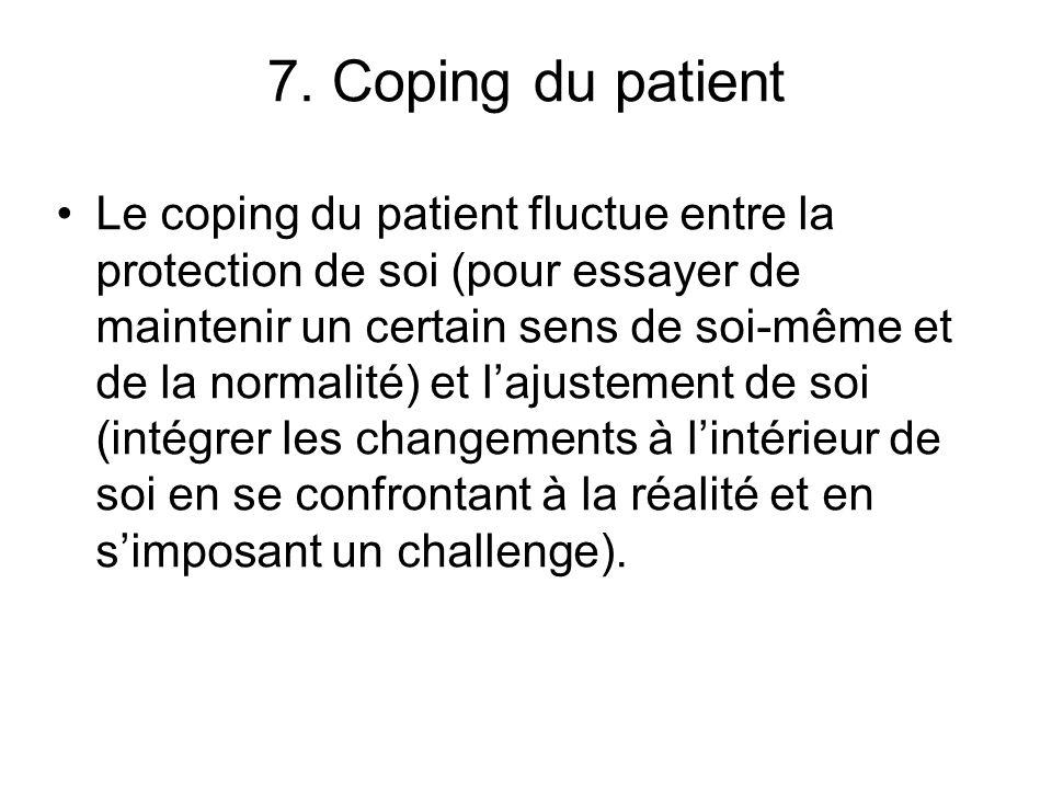 7. Coping du patient Le coping du patient fluctue entre la protection de soi (pour essayer de maintenir un certain sens de soi-même et de la normalité