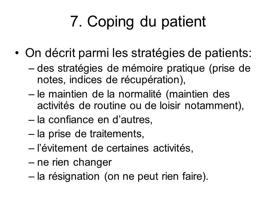7. Coping du patient On décrit parmi les stratégies de patients: –des stratégies de mémoire pratique (prise de notes, indices de récupération), –le ma