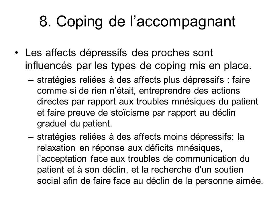 8. Coping de laccompagnant Les affects dépressifs des proches sont influencés par les types de coping mis en place. –stratégies reliées à des affects