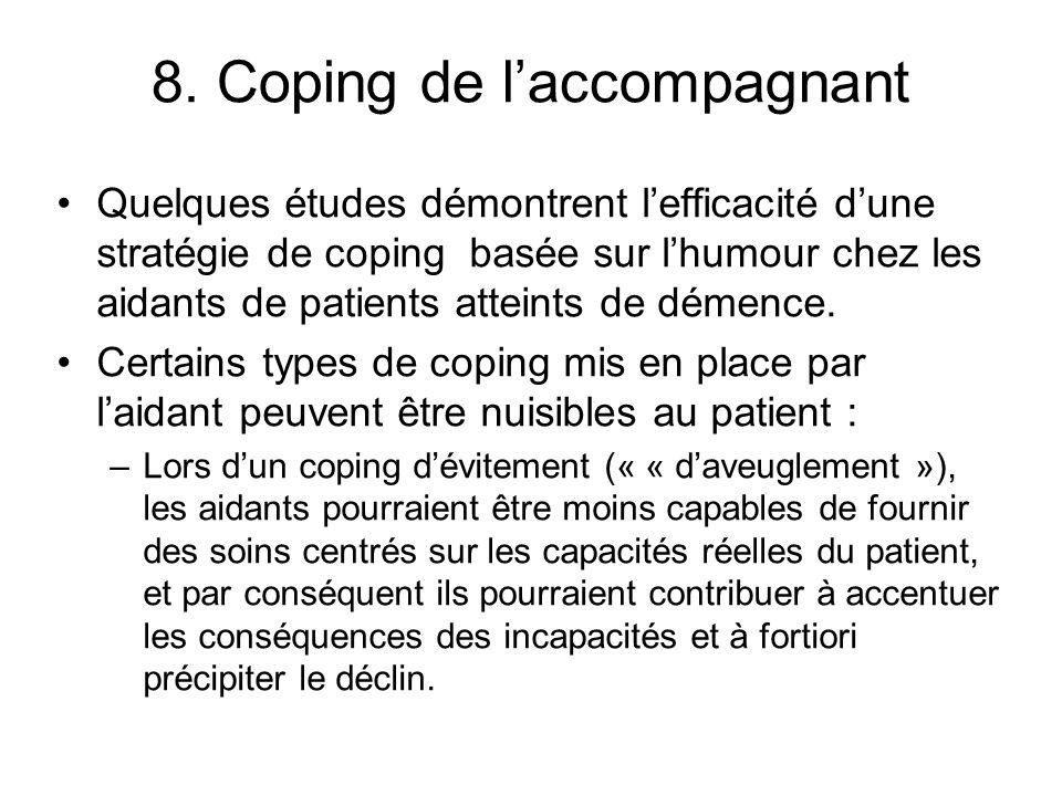 8. Coping de laccompagnant Quelques études démontrent lefficacité dune stratégie de coping basée sur lhumour chez les aidants de patients atteints de