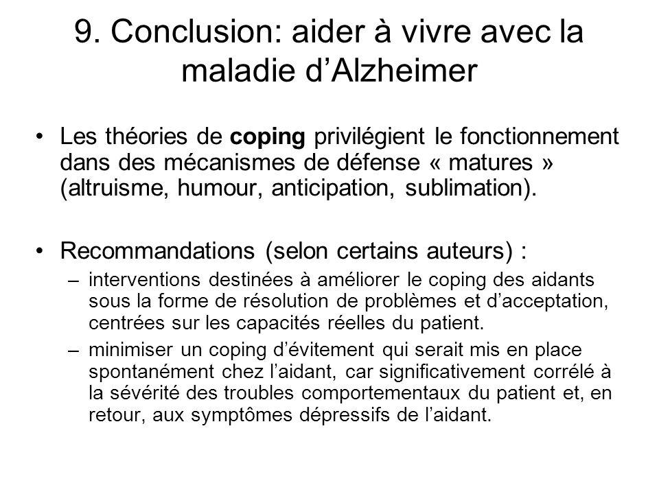 9. Conclusion: aider à vivre avec la maladie dAlzheimer Les théories de coping privilégient le fonctionnement dans des mécanismes de défense « matures