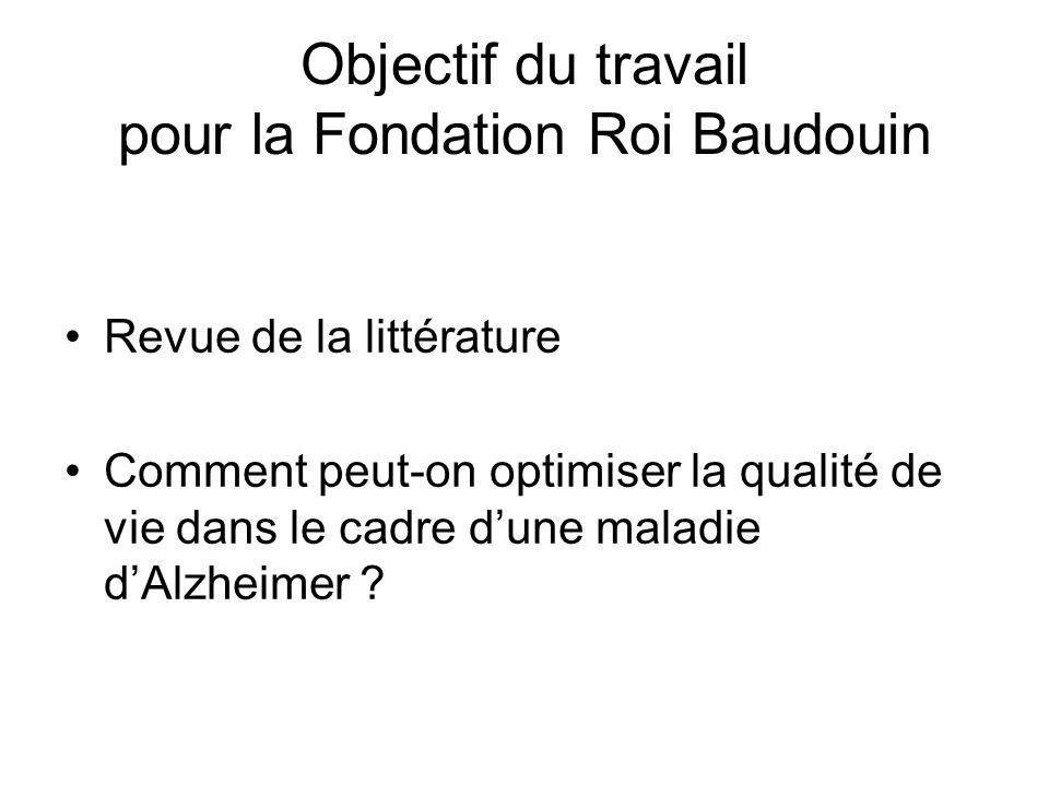 Objectif du travail pour la Fondation Roi Baudouin Revue de la littérature Comment peut-on optimiser la qualité de vie dans le cadre dune maladie dAlz