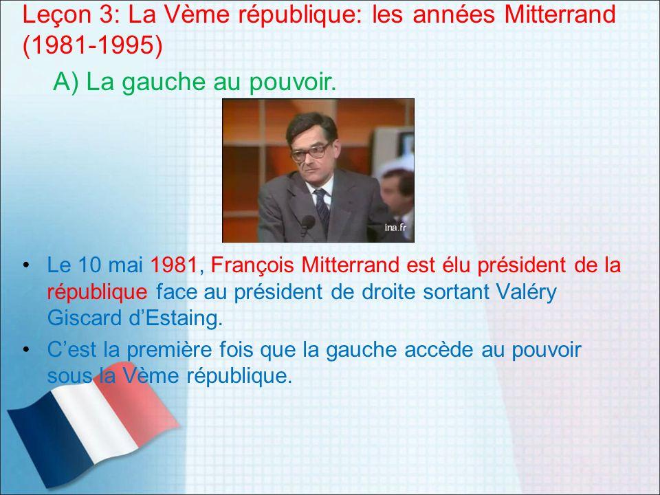 Le 10 mai 1981, François Mitterrand est élu président de la république face au président de droite sortant Valéry Giscard dEstaing. Cest la première f