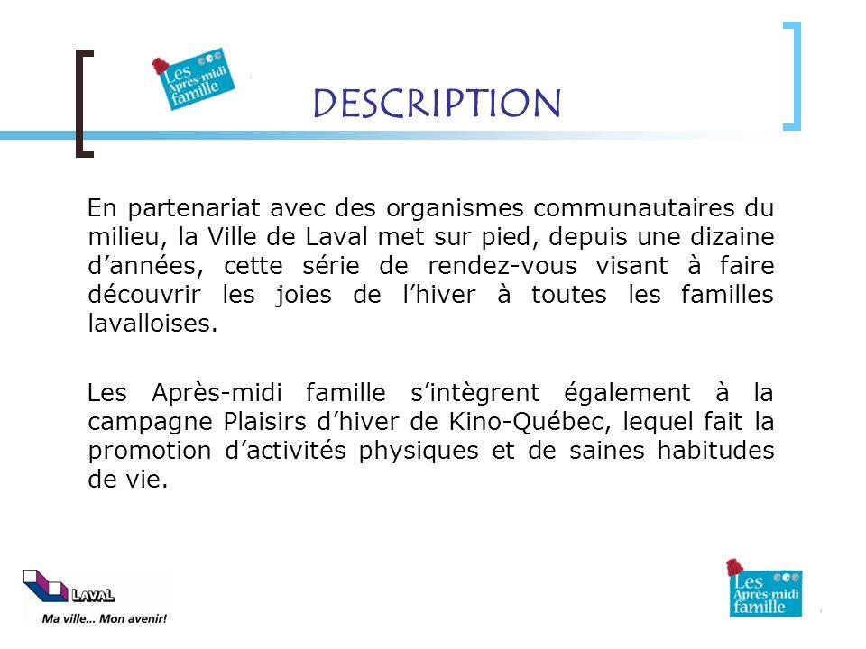 DESCRIPTION En partenariat avec des organismes communautaires du milieu, la Ville de Laval met sur pied, depuis une dizaine dannées, cette série de re