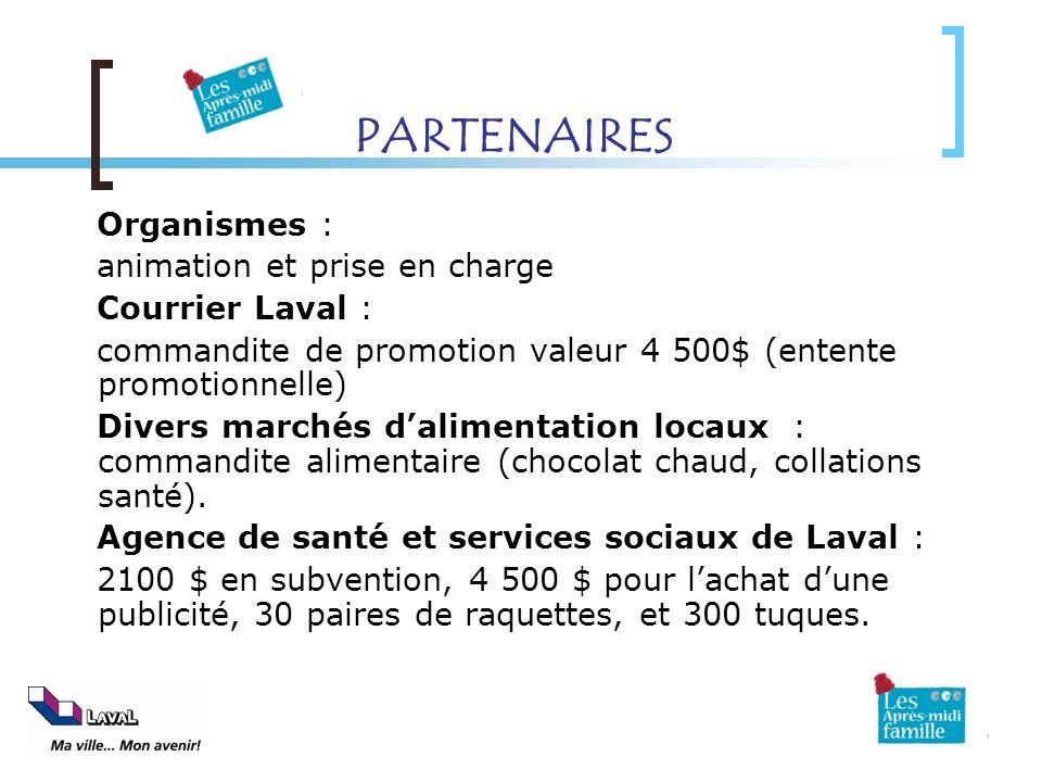 PARTENAIRES Organismes : animation et prise en charge Courrier Laval : commandite de promotion valeur 4 500$ (entente promotionnelle) Divers marchés d