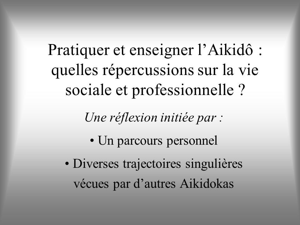 Pratiquer et enseigner lAikidô : quelles répercussions sur la vie sociale et professionnelle .