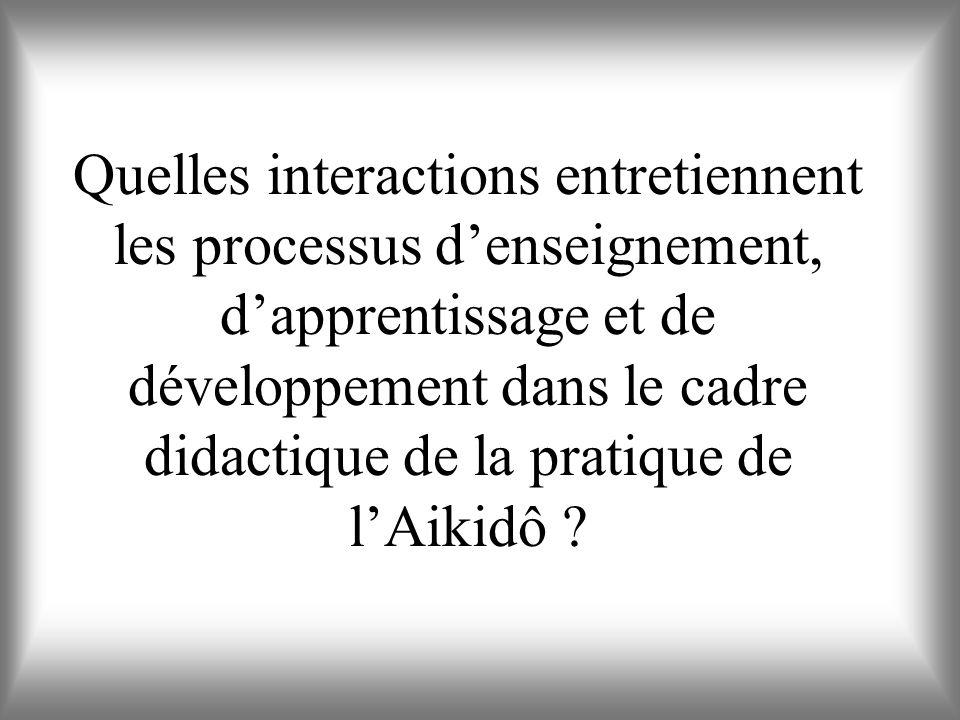 Quelles interactions entretiennent les processus denseignement, dapprentissage et de développement dans le cadre didactique de la pratique de lAikidô ?