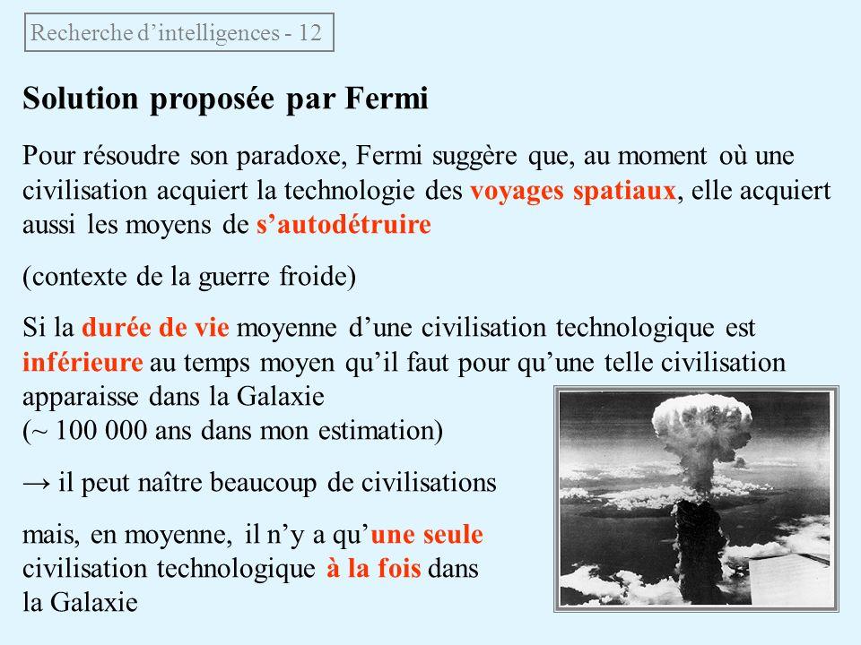 Solution proposée par Fermi Pour résoudre son paradoxe, Fermi suggère que, au moment où une civilisation acquiert la technologie des voyages spatiaux,
