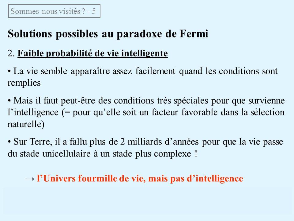 Solutions possibles au paradoxe de Fermi 2. Faible probabilité de vie intelligente La vie semble apparaître assez facilement quand les conditions sont