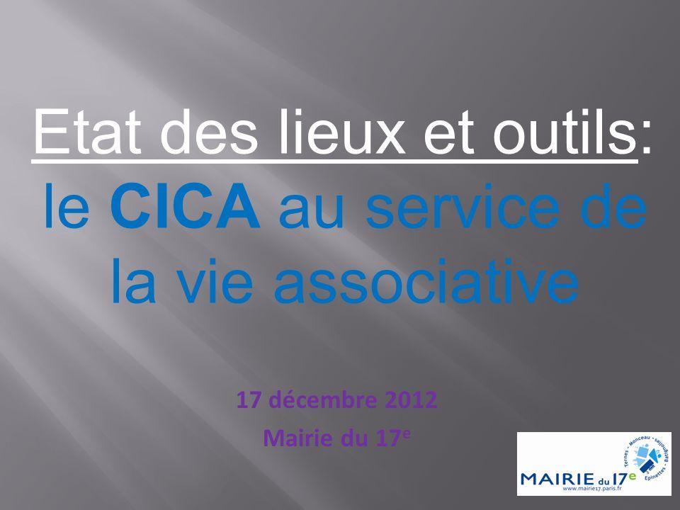 17 décembre 2012 Mairie du 17 e Etat des lieux et outils: le CICA au service de la vie associative