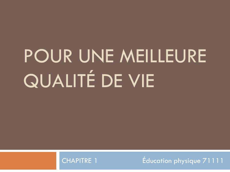 CHAPITRE 1 Éducation physique 71111 POUR UNE MEILLEURE QUALITÉ DE VIE