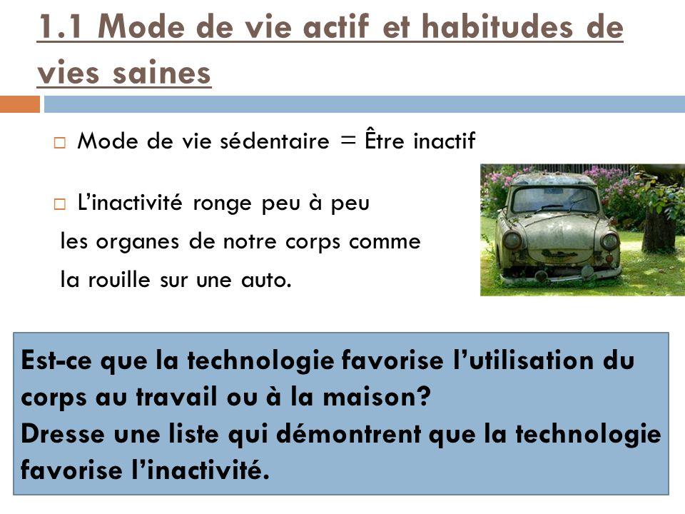 1.1 Mode de vie actif et habitudes de vies saines Mode de vie sédentaire = Être inactif Linactivité ronge peu à peu les organes de notre corps comme la rouille sur une auto.